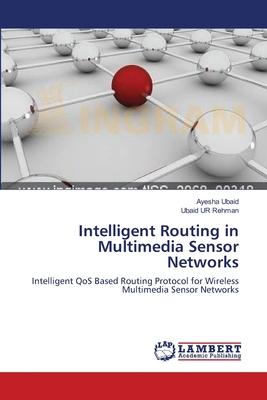 Intelligent Routing in Multimedia Sensor Networks - Ubaid, Ayesha, and Ur Rehman, Ubaid