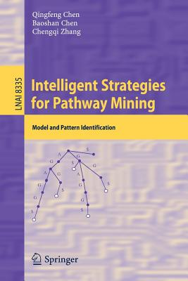 Intelligent Strategies for Pathway Mining: Model and Pattern Identification - Chen, Qingfeng, and Chen, Baoshan, and Zhang, Chengqi