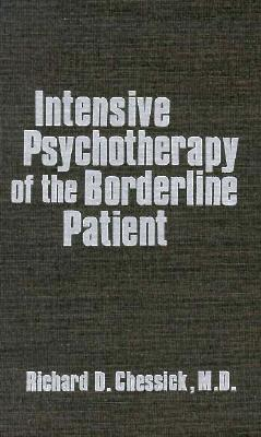 Intensive Psychotherapy of the Borderline Patient (Intensive Psychothe Borderline Pa C) - Chessick, Richard D, and Chessick, R
