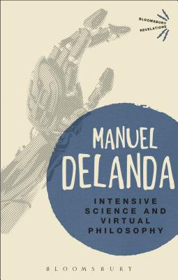 Intensive Science and Virtual Philosophy - DeLanda, Manuel