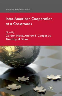 Inter-American Cooperation at a Crossroads - Mace, G (Editor), and Cooper, A (Editor), and Shaw, T (Editor)