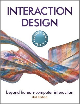 Interaction Design: Beyond Human-Computer Interaction - Rogers, Yvonne, and Preece, Jenny, and Sharp, Helen