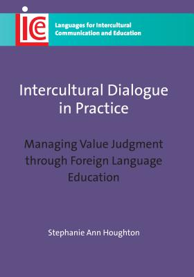 Intercultural Dialogue in Practice: Managing Value Judgment Through Foreign Language Education - Houghton, Stephanie Ann