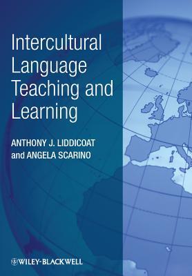 Intercultural Language Teaching and Learning - Liddicoat, Anthony J., and Scarino, Angela