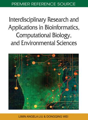 Interdisciplinary Research and Applications in Bioinformatics, Computational Biology, and Environmental Sciences - Liu, Limin Angela