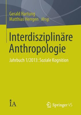 Interdisziplinare Anthropologie: Jahrbuch 1/2013: Soziale Kognition - Hartung, Gerald (Editor), and Herrgen, Matthias (Editor)