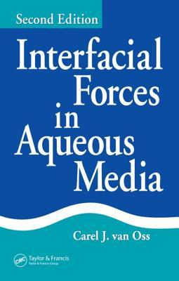 Interfacial Forces in Aqueous Media - Van Oss, Carel J