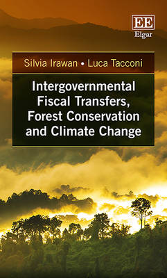 Intergovernmental Fiscal Transfers, Forest Conservation and Climate Change - Irawan, Silvia, and Tacconi, Luca
