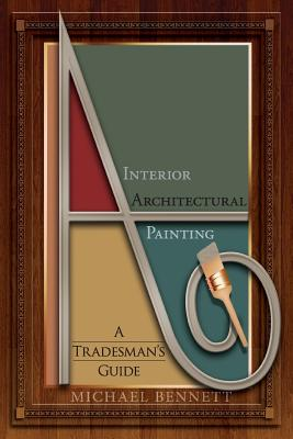 Interior Architectural Painting: A tradesman's guide - Bennett, Michael
