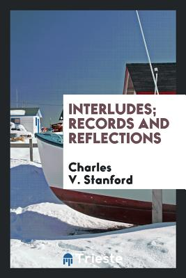 Interludes; Records and Reflections - Stanford, Charles V