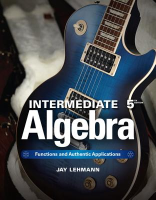 Intermediate Algebra: Functions & Authentic Applications Plus New Mylab Math W/ Pearson Etext-- Access Card Package - Lehmann, Jay