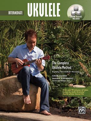Intermediate Ukulele: The Complete Ukulele Method - Horne, Greg