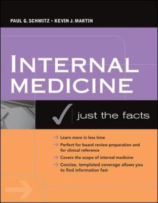 Internal Medicine: Just the Facts - Schmitz, Paul G, Professor, and Martin, Kevin J