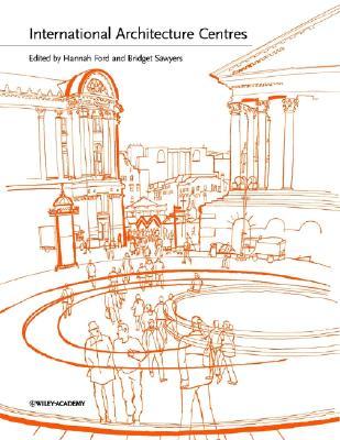 International Architecture Centres - Ford, Hannah (Editor), and Sawyers, Bridget (Editor)