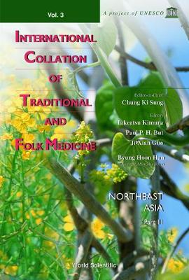 International Collation of Traditional and Folk Medicine: Northeast Asia - Part III - Byung, Hoon Han (Editor), and Chung, Ki Sung (Editor), and Kimura, Takeatsu (Editor)