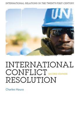 International Conflict Resolution - Hauss, Charles