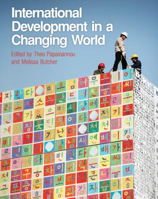 International Development in a Changing World - Papaioannou, Theo, and Butcher, Melissa