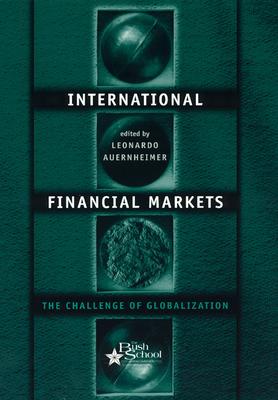 International Financial Markets: The Challenge of Globalization - Auernheimer, Leonardo (Editor)