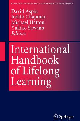 International Handbook of Lifelong Learning - Aspin, David N. (Editor), and Chapman, Judith D. (Editor), and Hatton, Michael (Editor)