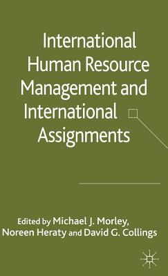 International Hrm and International Assignments - Morley, M (Editor), and Heraty, N (Editor), and Collings, D (Editor)