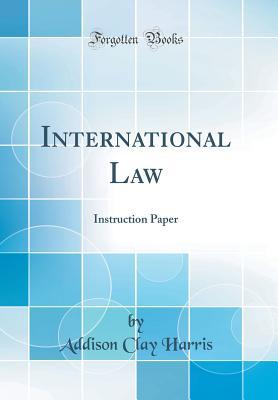 International Law: Instruction Paper (Classic Reprint) - Harris, Addison Clay