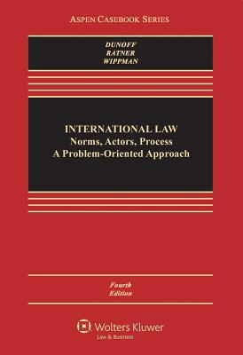 International Law: Norms, Actors, Process : a Problem-Oriented Approach - Dunoff, Jeffrey L, and Ratner, Steven R, and Wippman, David