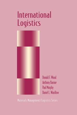 International Logistics - Wood, Donald F, and Barone, Anthony, and Murphy, Paul