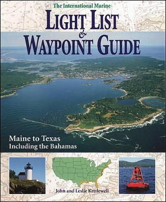 International Marine Light List and Waypoint Guide (The): Maine to Texas Including the Bahamas - Kettlewell, John J, and Kettlewell, Leslie