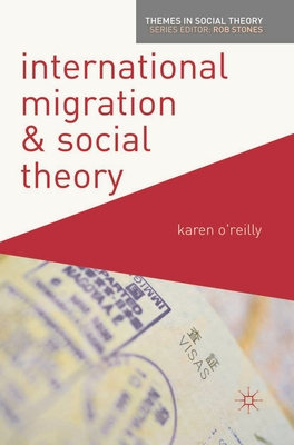 International Migration and Social Theory - O'Reilly, Karen