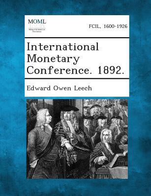 International Monetary Conference. 1892. - Leech, Edward Owen