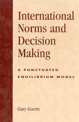 International Norms and Decisionmaking: A Punctuated Equilibrium Model - Goertz, Gary