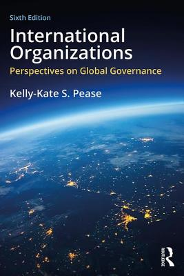 International Organizations: Perspectives on Global Governance - Pease, Kelly-Kate S
