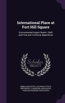 International Place at Fort Hill Square: Environmental Impact Report. Draft and Final and Technical Appendices - Associates, Hmm, and Associates, Cosentini, and Colorado State University (Creator)