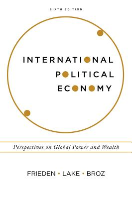International Political Economy: Perspectives on Global Power and Wealth - Frieden, Jeffry A, and Lake, David A, PT, PhD, and Broz, J Lawrence