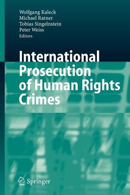 International Prosecution of Human Rights Crimes - Kaleck, Wolfgang (Editor), and Ratner, Michael (Editor), and Singelnstein, Tobias (Editor)