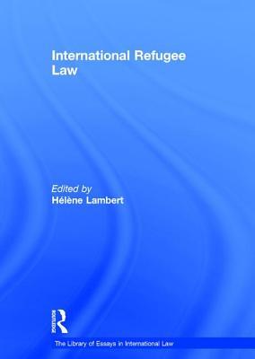 International Refugee Law - Lambert, Helene (Editor), and McCorquodale, Robert, Professor (Series edited by)