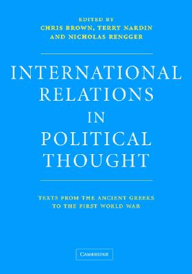 International Relations in Political Thought: Texts from the Ancient Greeks to the First World War - Brown, Chris (Editor), and Rengger, Nicholas (Editor), and Nardin, Terry (Editor)