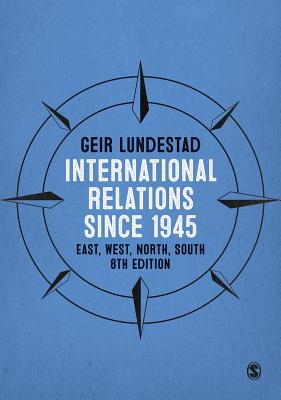 International Relations since 1945: East, West, North, South - Lundestad, Geir
