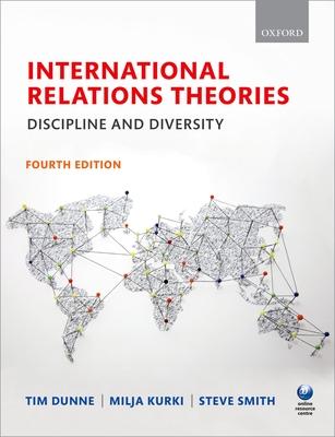 International Relations Theories: Discipline and Diversity - Dunne, Tim (Editor), and Kurki, Milja (Editor), and Smith, Steve (Editor)
