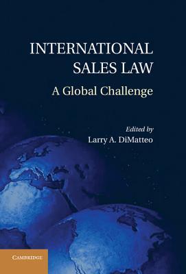 International Sales Law: A Global Challenge - Dimatteo, Larry A (Editor)