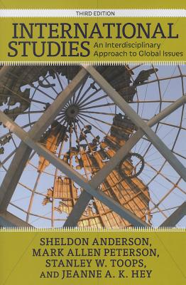International Studies: An Interdisciplinary Approach to Global Issues - Anderson, Sheldon, and Peterson, Mark Allen, and Toops, Stanley W