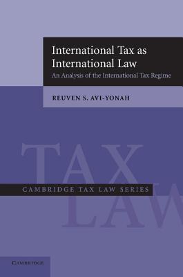 International Tax as International Law: An Analysis of the International Tax Regime - Avi-Yonah, Reuven S
