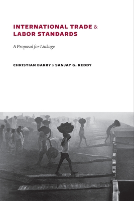 International Trade and Labor Standards: A Proposal for Linkage - Barry, Christian, and Reddy, Sanjay, Professor