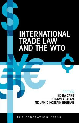 International Trade Law and the WTO - Carr, Indira (Editor), and Alam, Shawkat (Editor), and Bhuiyan, Md Jahid Hossain (Editor)
