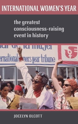 International Women's Year: The Greatest Consciousness-Raising Event in History - Olcott, Jocelyn