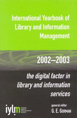International Yearbook of Library and Information Management: The Digital Factor in Library and Information Services - Gorman, G E (Editor)