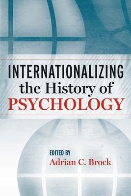 Internationalizing the History of Psychology - Brock, Adrian C (Editor)