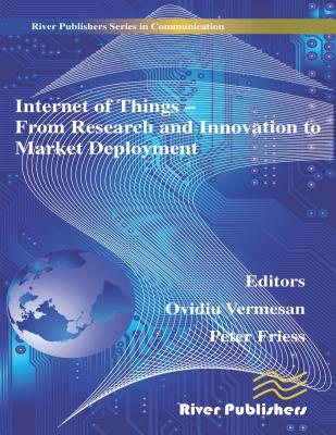 Internet of Things Applications: From Research and Innovation to Market Deployment - Vermesan, Ovidiu, Dr. (Editor), and Friess, Peter, Dr. (Editor)