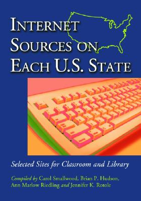 Internet Sources on Each U.S. State: Selected Sites for Classroom and Library - Smallwood, Carol (Compiled by), and Hudson, Brian P (Compiled by), and Riedling, Marlow (Compiled by)