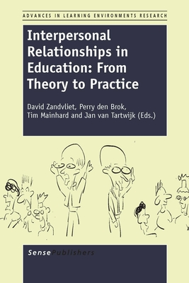 Interpersonal Relationships in Education: From Theory to Practice - Zandvliet, David B, and Brok, Perry, and Mainhard, Tim